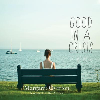 Good in a Crisis: A Memoir Audiobook, by Margaret Overton