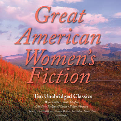 Great American Women's Fiction: Ten Unabridged Classics Audiobook, by various authors