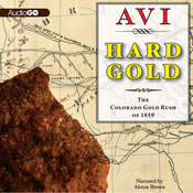 Hard Gold: The Colorado Gold Rush of 1859: A Tale of the Old West Audiobook, by Avi