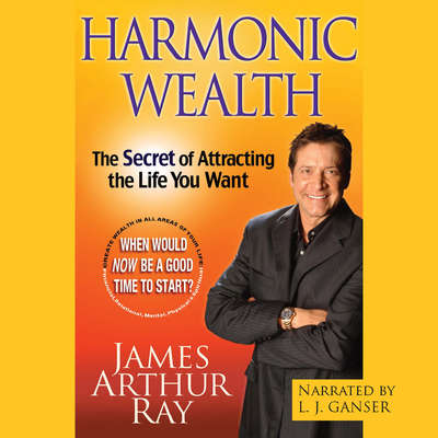 Harmonic Wealth: The Secret of Attracting the Life You Want Audiobook, by