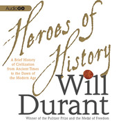 Heroes of History: A Brief History of Civilization from Ancient Times to the Dawn of the Modern Age, by Will Durant