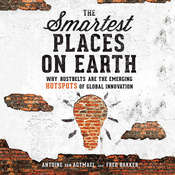 The Smartest Places on Earth: Why Rustbelts Are the Emerging Hotspots of Global Innovation Audiobook, by Antoine van Agtmael, Fred Bakker