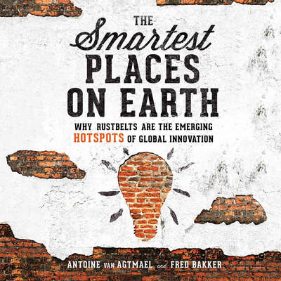 The Smartest Places on Earth: Why Rustbelts Are the Emerging Hotspots of Global Innovation Audiobook, by Antoine van Agtmael