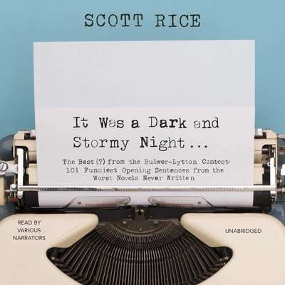 It Was a Dark and Stormy Night: The Best (?) from the Bulwer-Lytton Contest: 101 Funniest Opening Sentences from the Worst Novels Never Written Audiobook, by Scott Rice