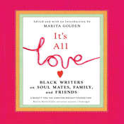 It's All Love: Black Writers on Soul Mates, Family, and Friends, by Marita Golde