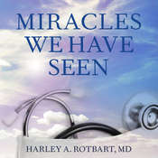 Miracles We Have Seen: Americas Leading Physicians Share Stories They Cant Forget Audiobook, by Harley Rotbart