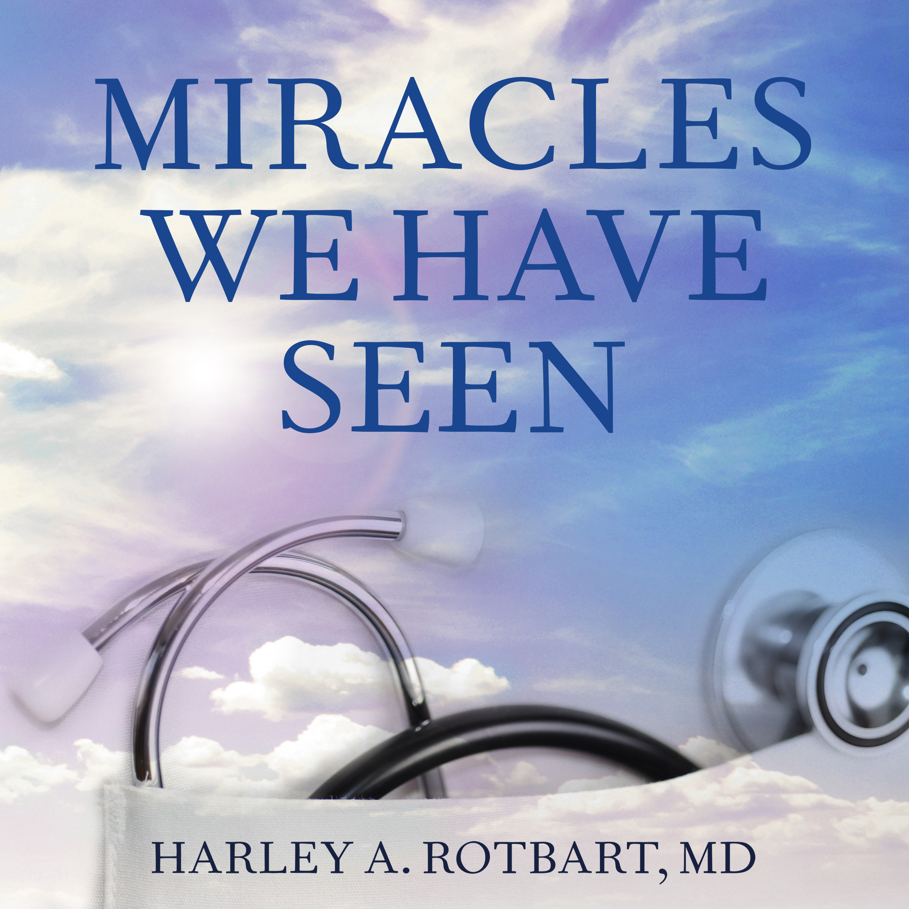 Printable Miracles We Have Seen: America's Leading Physicians Share Stories They Can't Forget Audiobook Cover Art