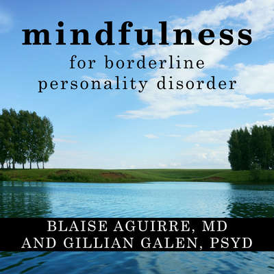Mindfulness for Borderline Personality Disorder: Relieve Your Suffering Using the Core Skill of Dialectical Behavior Therapy Audiobook, by Blaise Aguirre
