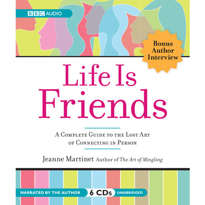 Life is Friends: A Complete Guide to the Lost Art of Connecting in Person Audiobook, by Jeanne Martinet