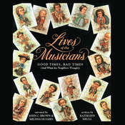 Lives of the Musicians: Good Times, Bad Times (and What the Neighbors Thought) Audiobook, by Kathleen Krull
