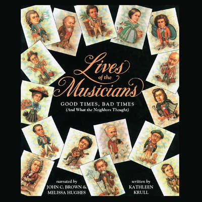 Lives of the Musicians: Good Times, Bad Times (and What the Neighbors Thought) Audiobook, by