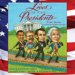Lives of the Presidents: Fame, Shame (and What the Neighbors Thought) Audiobook, by Kathleen Krull