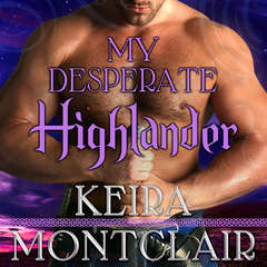 My Desperate Highlander Audiobook, by Keira Montclair