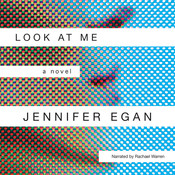 Look at Me: A Novel Audiobook, by Jennifer Egan