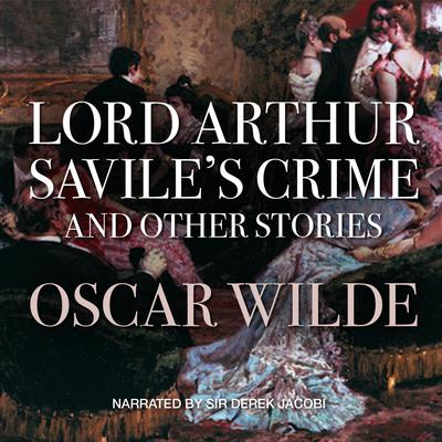 Lord Arthur Savile's Crime, and Other Stories Audiobook, by Oscar Wilde