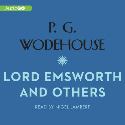 Lord Emsworth and Others Audiobook, by P. G. Wodehouse