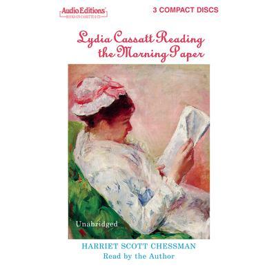 Lydia Cassatt Reading the Morning Paper Audiobook, by Harriet Scott Chessman