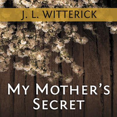 My Mothers Secret: Based on a True Holocaust Story Audiobook, by J. L. Witterick