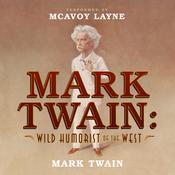 Mark Twain: Wild Humorist of the West Audiobook, by Mark Twain