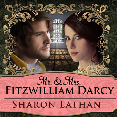 Mr. & Mrs. Fitzwilliam Darcy: Two Shall Become One Audiobook, by Sharon Lathan
