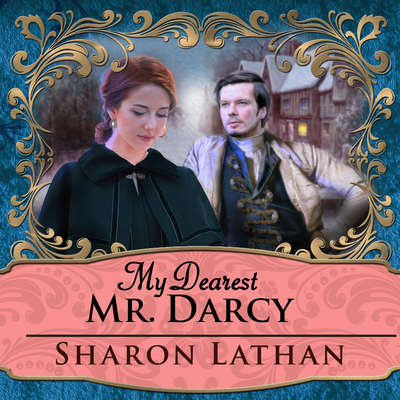 My Dearest Mr. Darcy: An Amazing Journey into Love Everlasting Audiobook, by Sharon Lathan