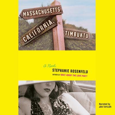 Massachusetts, California, Timbuktu Audiobook, by Stephanie Rosenfeld