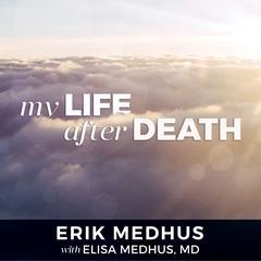 My Life After Death: A Memoir from Heaven Audiobook, by Erik Medhus, Elisa Medhus, MD