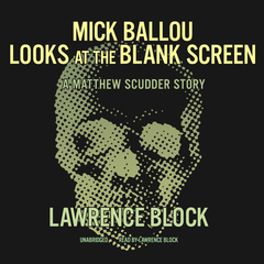 Mick Ballou Looks at the Blank Screen: A Matthew Scudder Story Audiobook, by Lawrence Block
