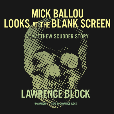 Mick Ballou Looks at the Blank Screen: A Matthew Scudder Story Audiobook, by