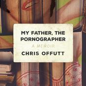 My Father, the Pornographer: A Memoir Audiobook, by Chris Offutt