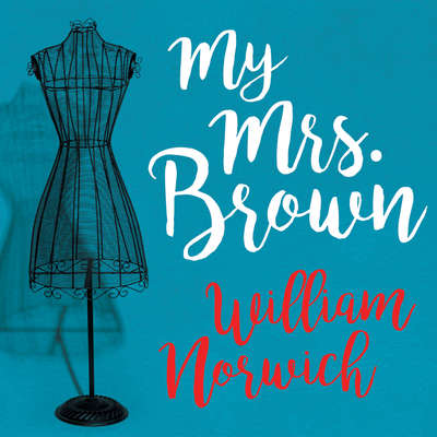My Mrs. Brown: A Novel Audiobook, by William Norwich