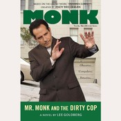 Mr. Monk and the Dirty Cop, by Lee Goldberg