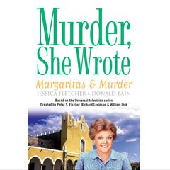 Margaritas and Murder: A Murder, She Wrote Mystery Audiobook, by Jessica Fletcher, Donald Bain