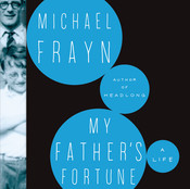 My Father's Fortune: A Life, by Michael Frayn