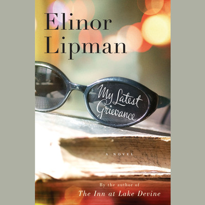 My Latest Grievance Audiobook, by Elinor Lipman
