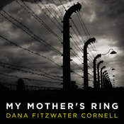 My Mothers Ring: A Holocaust Historical Novel Audiobook, by Dana Fitzwater Cornell