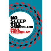 No Sleep till Wonderland, by Paul Tremblay