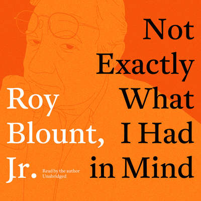 Not Exactly What I Had in Mind Audiobook, by Roy Blount