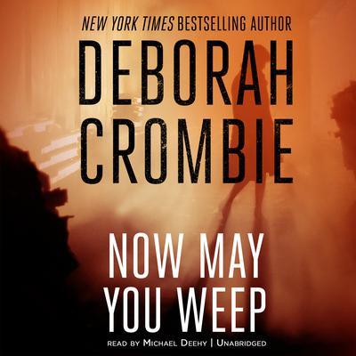 Now May You Weep Audiobook, by Deborah Crombie