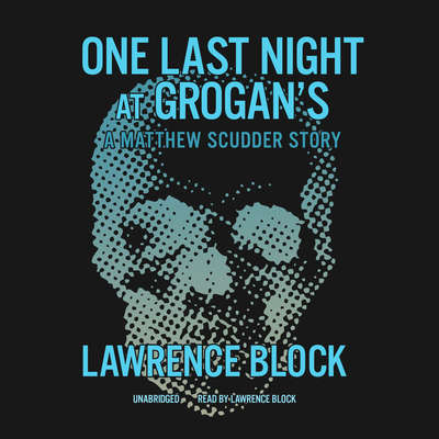 One Last Night at Grogan's: A Matthew Scudder Story Audiobook, by