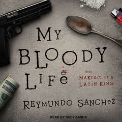 My Bloody Life: The Making of a Latin King Audiobook, by
