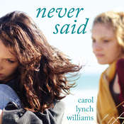 Never Said Audiobook, by Carol Lynch Williams