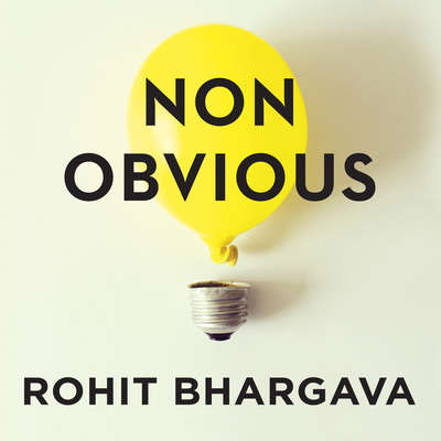 Non-Obvious: How to Think Different, Curate Ideas & Predict The Future Audiobook, by Rohit Bhargava