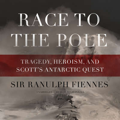 Race to the Pole: Tragedy, Heroism, and Scott's Antarctic Quest Audiobook, by Ranulph Fiennes