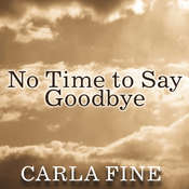 No Time to Say Goodbye: Surviving The Suicide Of A Loved One Audiobook, by Carla Fine