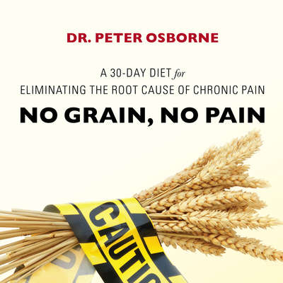 No Grain, No Pain: A 30-Day Diet for Eliminating the Root Cause of Chronic Pain Audiobook, by Peter Osborne