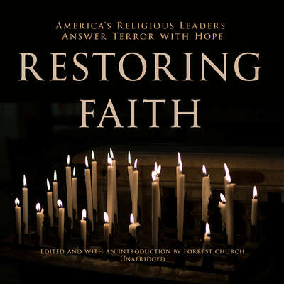 Restoring Faith: America's Religious Leaders Answer Terror with Hope Audiobook, by various authors