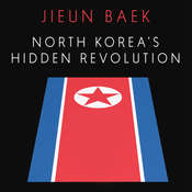 North Koreas Hidden Revolution: How the Information Underground is Transforming a Closed Society Audiobook, by Jieun Baek