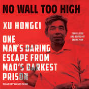 No Wall Too High: One Mans Daring Escape from Maos Darkest Prison Audiobook, by Xu Hongci, Erling Hoh