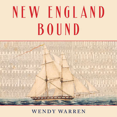New England Bound: Slavery and Colonization in Early America Audiobook, by Wendy Warren